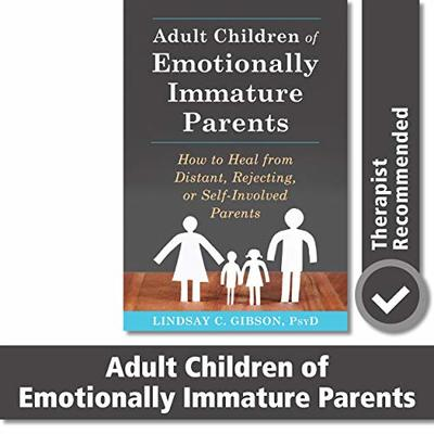 Adult Children of Emotionally Immature Parents: How to Heal from Distant, Rejecting: How to Heal from Distant, Rejecting, or Self-Involved Parents