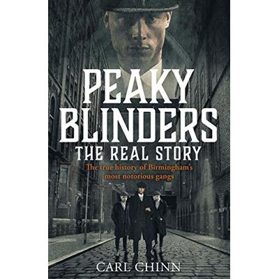 Peaky Blinders – The Real Story of Birmingham's most notorious gangs: The No. 1 Sunday Times Bestseller