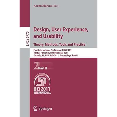 Design, User Experience, and Usability. Theory, Methods, Tools and Practice: First International Conference, DUXU 2011, Held as Part of HCI … Part II (Lecture Notes in Computer Science)