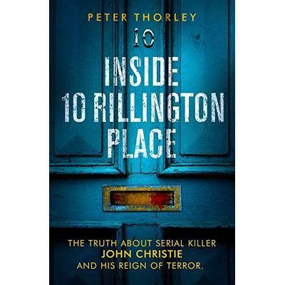 Inside 10 Rillington Place John Christie and me, the untold truth 9781913406110
