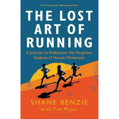The Lost Art of Running: A Journey to Rediscover the Forgotten Essence of Human