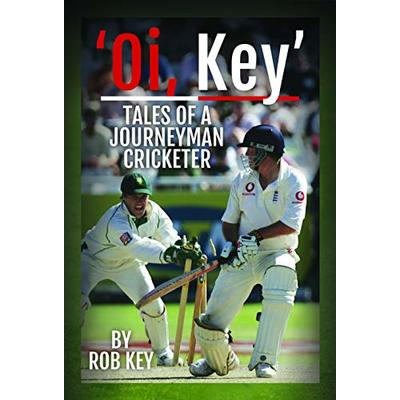 'Oi, Key' Tales of a Journeyman Cricketer