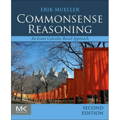 Commonsense Reasoning: An Event Calculus Based Approach by Mueller, Erik T..