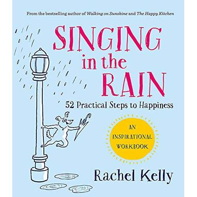 Singing in the Rain: 52 practical steps to happiness