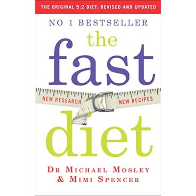 The Fast Diet: Lose Weight, Stay Healthy, Live Longer – Revised and Updated: Revised and Updated: Lose weight, stay healthy, live longer