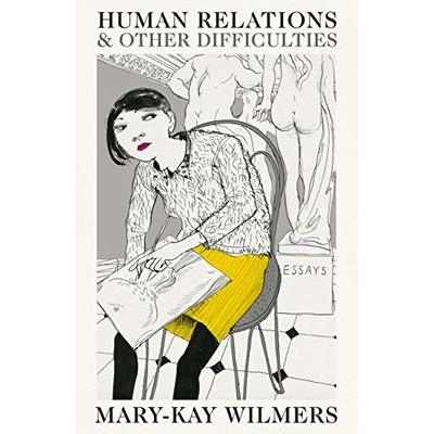 Human Relations and Other Difficulties: Essays