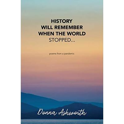 History Will Remember When The World Stopped: poems from a pandemic