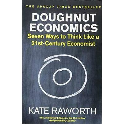 Doughnut Economics: Seven Ways to Think Like a 21st-Century Economist by Raworth