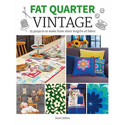 Fat Quarter Vintage: 25 Projects to Make From Short Lengths of Fabric (Fat Quarter)