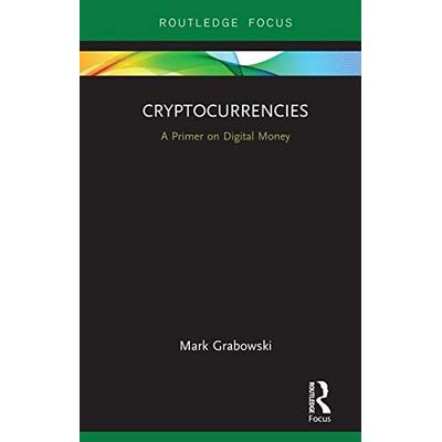 Cryptocurrencies: A Primer on Digital Money (Routledge Focus on Economics and Finance)