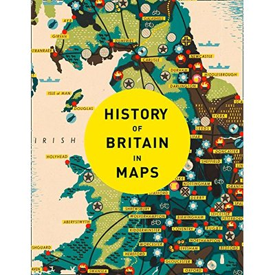 History of Britain in Maps: Over 90 Maps of our nation through time
