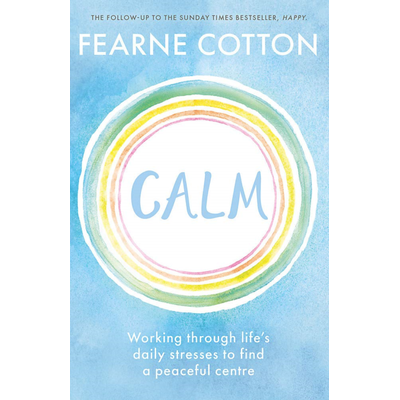 Calm Working through life's daily stresses to find a peaceful centre by Fearne …