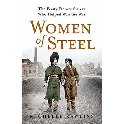Women of Steel: The Feisty Factory Sisters Who Helped Win the War