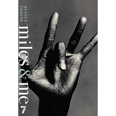 Miles and Me: Miles Davis, the Man, the Musician, and His Friendship with the Journalist and Poet Quincy Troupe