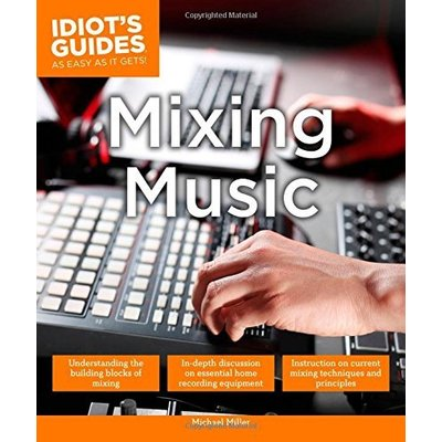 Idiot's Guides: Mixing Music by Michael Miller (2016-10-11)