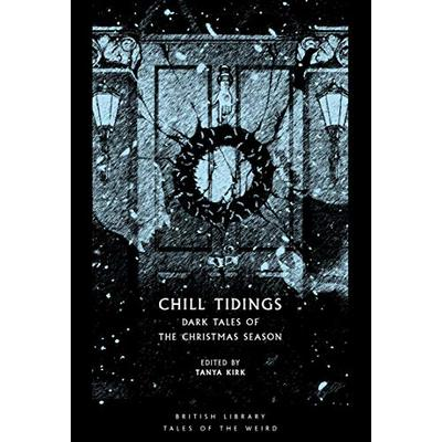 Chill Tidings: Dark Tales of the Christmas Season (British Library Tales of the Weird)