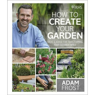 RHS How to Create your Garden: Ideas and Advice for Transforming your Outdoor Sp