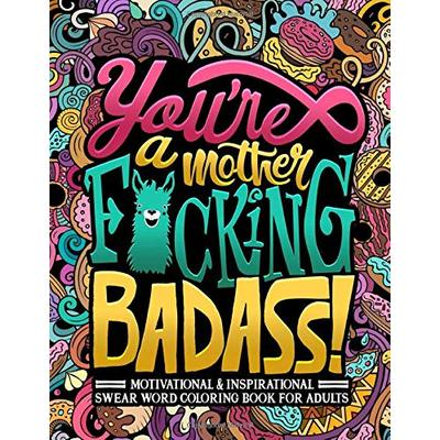 You're a Mother F*cking Badass: Motivational & Inspirational Swear Word Coloring Book for Adults: 40 Funny Color Pages for Stress Relief and Relaxation