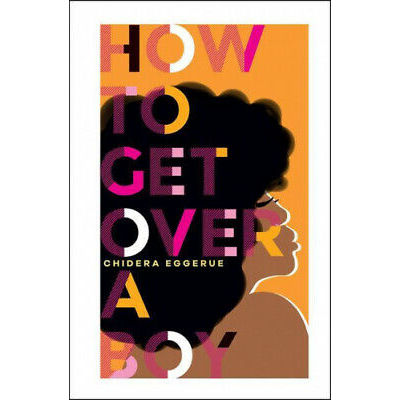How To Get Over A Boy by Chidera Eggerue.