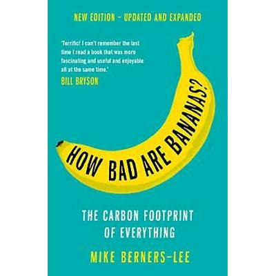How Bad Are Bananas?: The carbon footprint of everything by Berners-Lee, Mike, N