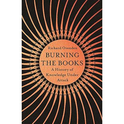 Burning the Books: RADIO 4 BOOK OF THE WEEK: A History of Knowledge Under Attack