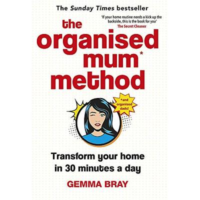 The Organised Mum Method: Transform your home in 30 minutes a day, Bray, Gemma,